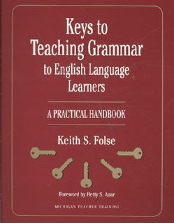 Keys to Teaching Grammar to English Language Learners: A Practical Handbook (Paperback)