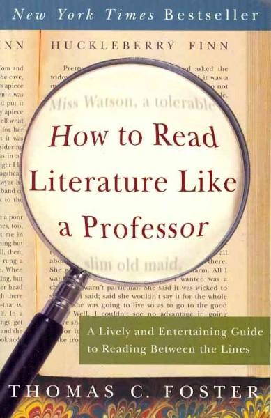 How to Read Literature Like a Professor: A Lively and Entertaining Guide to Reading Between the Lines (Paperback)