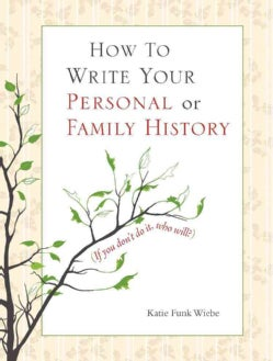 How to Write Your Personal or Family History: (If You Don't Do It, Who Will?) (Paperback)