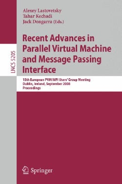 Recent Advances in Parallel Virtual Machine and Message Passing Interface: 15th European Pvm/Mpi Users' Group Mee... (Paperback)