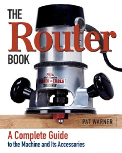 The Router Book: A Complete Guide to the Router and Its Accessories (Paperback)