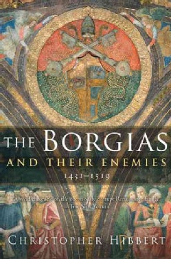 The Borgias and Their Enemies: 1431-1519 (Paperback)