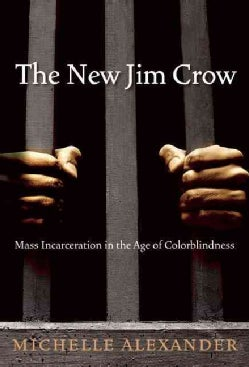 The New Jim Crow: Mass Incarceration in the Age of Colorblindness (Hardcover)