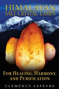 Himalayan Salt Crystal Lamps: For Healing, Harmony, and Purification (Paperback)