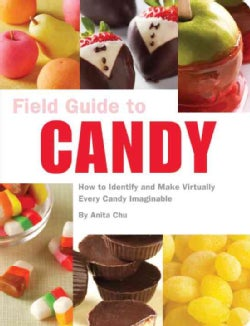 Field Guide to Candy: How to Identify and Make Virtually Every Candy Imaginable (Paperback)