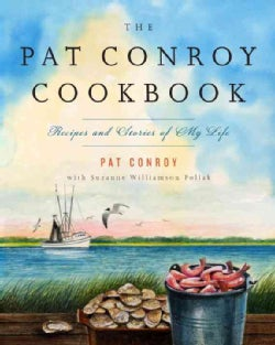 The Pat Conroy Cookbook: Recipes and Stories of My Life (Paperback)