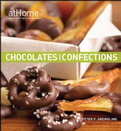 Chocolates and Confections at Home with the Culinary Institute of America (Hardcover)