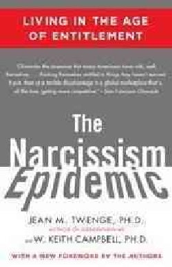 The Narcissism Epidemic: Living in the Age of Entitlement (Paperback)
