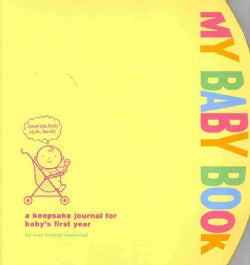 My Baby Book: A Keepsake Journal for Baby's First Year (Notebook / blank book)