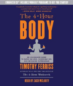 The 4-Hour Body: An Uncommon Guide to Rapid Fat-Loss, Incredible Sex, and Becoming Superhuman (CD-Audio)