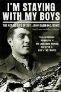 I'm Staying With My Boys: The Heroic Life of Sgt. John Basilone, USMC (Paperback)
