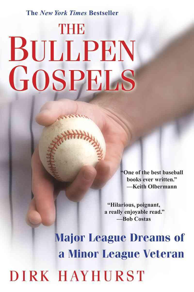 The Bullpen Gospels: Major League Dreams of a Minor League Veteran (Paperback)