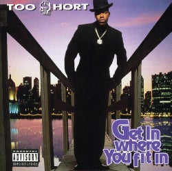 Too Short - Get in Where Ya Fit in (Parental Advisory)