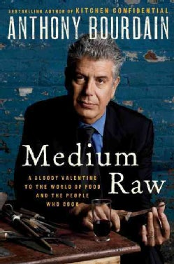 Medium Raw: A Bloody Valentine to the World of Food and the People Who Cook (Hardcover)