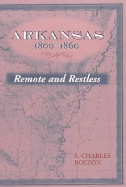 Arkansas, 1800-1860: Remote and Restless (Paperback)