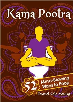 Kama Pootra: 52 Mind-Blowing Ways to Poop (Hardcover)