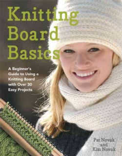 Knitting Board Basics: A Beginner's Guide to Using a Knitting Board With Over 30 Easy Projects (Paperback)