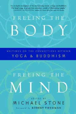Freeing the Body, Freeing the Mind: Writings on the Connections Between Yoga and Buddhism (Paperback)