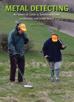 Metal Detecting: An Essential Guide to Detecting Inland, on Beaches and Under Water (Hardcover)