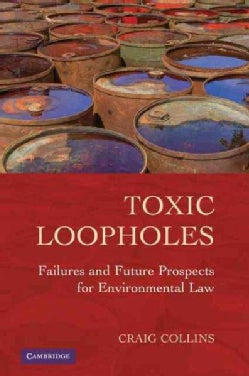 Toxic Loopholes: Failures and Future Prospects for Environmental Law (Paperback)
