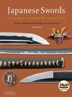 Japanese Swords: Cultural Icons of a Nation: The History, Metallurgy and Iconography of the Samurai Sword