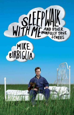 Sleepwalk With Me: And Other Painfully True Stories (Hardcover)
