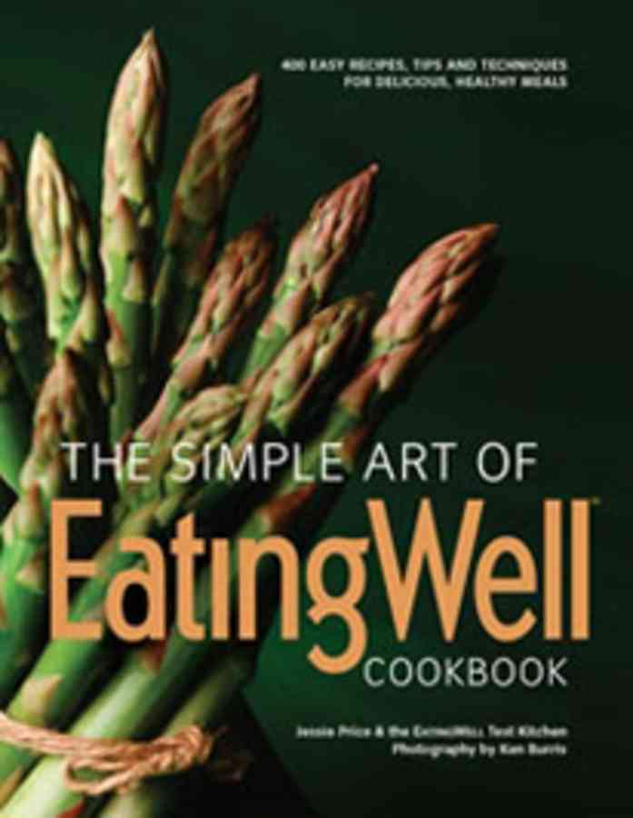 The Simple Art of Eatingwell: 400 Easy Recipes, Tips and Techniques for Delicious, Healthy Meals (Hardcover)