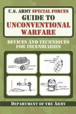 U.S. Army Special Forces Guide to Unconventional Warfare: Devices and Techniques for Incendiaries (Paperback)