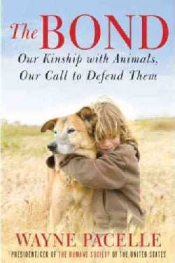 The Bond: Our Kinship with Animals, Our Call to Defend Them (Hardcover)