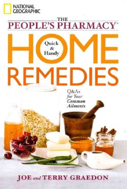 The People's Pharmacy Quick & Handy Home Remedies: Q & As for Your Common Ailments (Paperback)