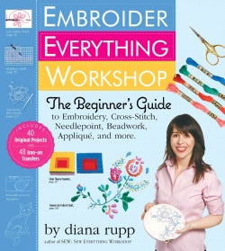 Embroider Everything Workshop: The Beginner's Guide to Embroidery, Cross-Stitch, Needlepoint, Beadwork, Applique,... (Hardcover)