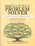 The Family Tree Problem Solver: Tried-and-True Tactics for Tracing Elusive Ancestors (Paperback)