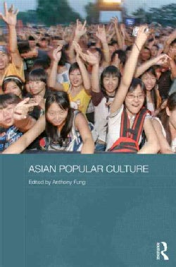 Asian Popular Culture: The Global (Dis)continuity (Paperback)