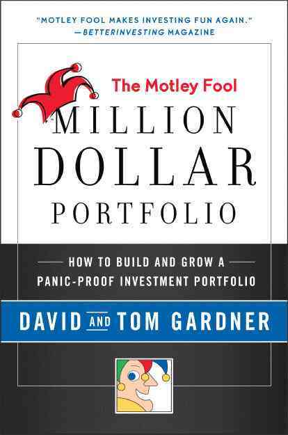 The Motley Fool Million Dollar Portfolio: How to Build and Grow a Panic-Proof Investment Portfolio (Paperback)