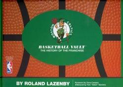 Boston Celtics Basketball Vault: The History of a Proud Franchise (Hardcover)