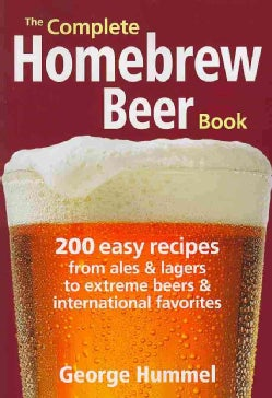 The Complete Homebrew Beer Book: 200 Easy Recipes, from Ales & Lagers to Extreme Beers & International Favorites (Paperback)