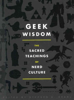 Geek Wisdom: The Sacred Teachings of Nerd Culture (Hardcover)