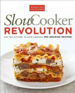 Slow Cooker Revolution: One Test Kitchen, 30 Slow Cookers, 200 Amazing Recipes (Paperback)