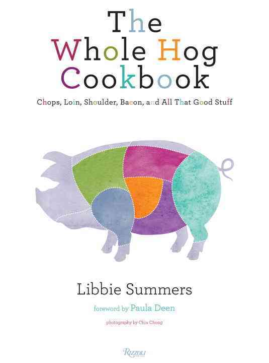 The Whole Hog Cookbook: Chops, Loin, Shoulder, Bacon, and All That Good Stuff (Hardcover)
