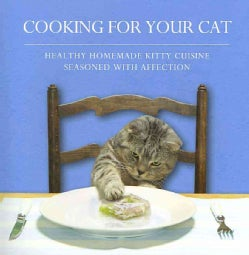 Cooking for Your Cat: Healthy Homemade Kitty Cuisine Seasoned With Affection (Hardcover)