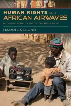 Human Rights and African Airwaves: Mediating Equality on the Chichewa Radio (Paperback)