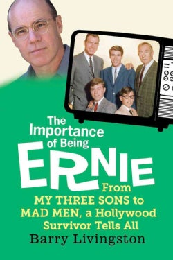 The Importance of Being Ernie: From My Three Sons to Mad Men, a Hollywood Survivor Tells All (Hardcover)