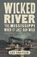 Wicked River: The Mississippi When It Last Ran Wild (Paperback)
