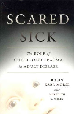 Scared Sick: The Role of Childhood Trauma in Adult Disease (Hardcover)