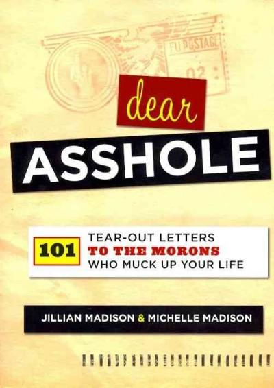 Dear A**hole: 101 Tear-Out Letters to the Morons Who Muck Up Your Life (Paperback)