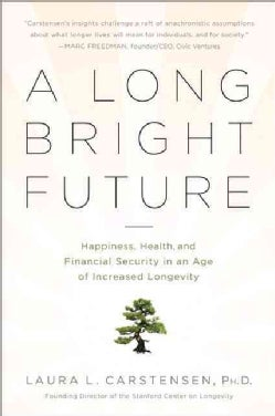 A Long Bright Future: Happiness, Health, and Financial Security in an Age of Increased Longevity (Paperback)