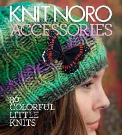 Knit Noro: Accessories: 30 Colorful Little Knits (Hardcover)