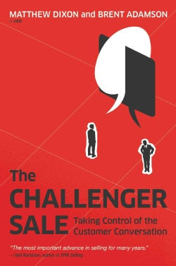 The Challenger Sale: Taking Control of the Customer Conversation (Hardcover)
