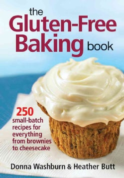 The Gluten-Free Baking Book: 250 Small-Batch Recipes for Everything from Brownies to Cheesecake (Paperback)