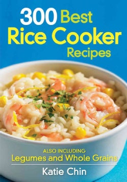 300 Best Rice Cooker Recipes: Also Including Legumes and Whole Grains (Paperback)